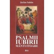 Psalmii iubirii mantuitoare - Stefan Sabau