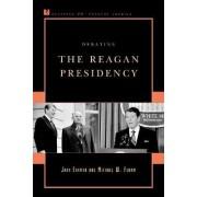 Debating the Reagan Presidency by John Ehrman