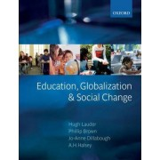 Education, Globalization and Social Change by Hugh Lauder
