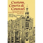 Custom, Courts, and Counsel: Selected Papers of the 6th British Legal History Conference, Norwich 1983
