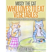Missy, the Cat Who Loves to Eat Vegetables by Johnny Wang