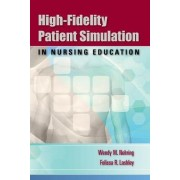 High-fidelity Patient Simulation in Nursing Education by Wendy M. Nehring