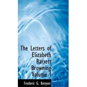 The Letters of Elizabeth Barrett Browning Volume I by Frederic George Kenyon