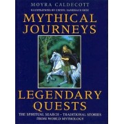 Mythical Journeys, Legendary Quests by Moyra Caldecott