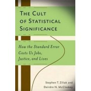 The Cult of Statistical Significance by Stephen Thomas Ziliak