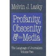 The Language of Journalism: Profanity, Obscenity and the Media Vol 2 by Melvin J. Lasky