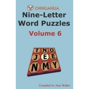 Chihuahua Nine-Letter Word Puzzles Volume 6 by Alan Walker