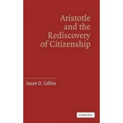 Aristotle and the Rediscovery of Citizenship by Susan D. Collins