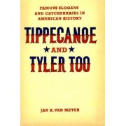 Tippecanoe and Tyler Too by Jan R. Van Meter