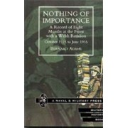 Nothing of Importance. A Record of Eight Months at the Front with a Welsh Battalion October 1915 to June 1916 2001 by Bernard Adams
