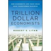 The Trillion Dollar Economists by Robert Litan