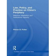Law, Policy and Practice on China's Periphery by Pitman B. Potter