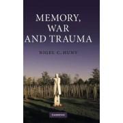 Memory, War and Trauma by Nigel C. Hunt