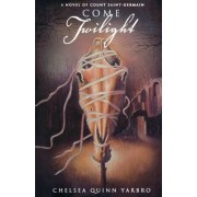 Come Twilight by Chelsea Quinn Yarbro