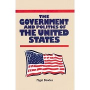 Government and Politics of the United States by Lecturer in Politics Nigel Bowles