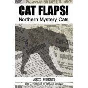 CAT FLAPS! Northern Mystery Cats by Andy Roberts