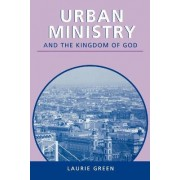 Urban Ministry and the Kingdom of God by Laurie Green