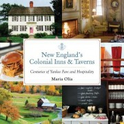 New England's Colonial Inns and Taverns: Centuries of Yankee Fare and Hospitality