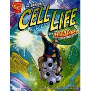 The Basics of Cell Life with Max Axiom, Super Scientist by Amber J Keyser