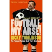 Football My Arse! by Ricky Tomlinson