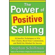 Power of Positive Selling: 30 Surefire Techniques to Win New Clients, Boost Your Commission, and Build the Mindset for Success (PB) by Stephan Schiffman