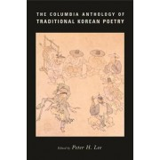 The Columbia Anthology of Traditional Korean Poetry by Peter H. Lee