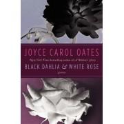 Black Dahlia & White Rose by Professor of Humanities Joyce Carol Oates