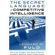 The Secret Language of Competitive Intelligence by Leonard M Fuld