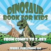 Dinosaur Book for Kids by Speedy Publishing LLC