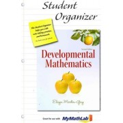 Student Organizer for Developmental Mathematics by Elayn Martin-Gay