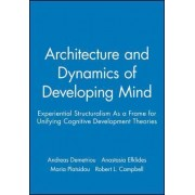 The Architecture and Dynamics of Developing Mind by Andreas Demetriou