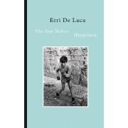 The Day Before Happiness by Erri De Luca