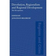 Devolution, Regionalism and Regional Development by Jonathan Bradbury