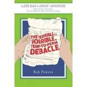 The Terrible, Horrible, Temp-To-Perm Debacle by Bob Powers