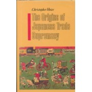 The Origins of Japanese Trade Supremacy: Development and Technology in Asia from 1540 to the Pacific War by Howe
