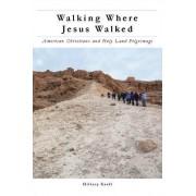 Walking Where Jesus Walked by Hillary Kaell