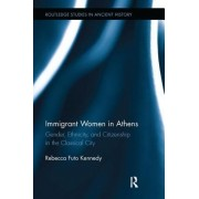 Immigrant Women in Athens: Gender, Ethnicity, and Citizenship in the Classical City