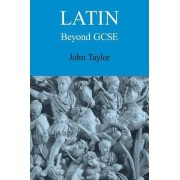 Latin Beyond GCSE by John Taylor