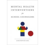 Mental Health Interventions for School Counselors by Christopher A. Sink