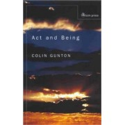 Act and Being by Colin E. Gunton