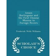 Anson Burlingame and the First Chinese Mission to Foreign Powers - Scholar's Choice Edition by Frederick Wells Williams