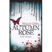 Dark Heroine 02 - Autumn Rose by Abigail Gibbs