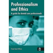 Professionalism and Ethics for Dental Care Professionals by Fiona Stuart-Wilson