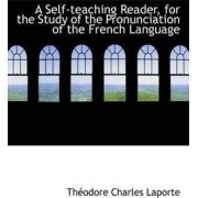 A Self-Teaching Reader, for the Study of the Pronunciation of the French Language by Theodore Charles Laporte