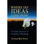 Where Do Ideas Come From? by Itzhak Bar Yona