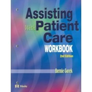 Assisting With Patient Care: Workbook by Gorek