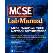 MCSE Windows 2000 Network Administration Lab Manual (Exam 70-216) by Nick LaManna
