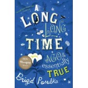 A Long, Long Time Ago and Essentially True by Brigid Pasulka