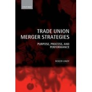 Trade Union Merger Strategies by Roger Undy