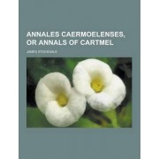 Annales Caermoelenses, or Annals of Cartmel by James Stockdale